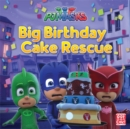 PJ Masks: Big Birthday Cake Rescue : A PJ Masks picture book