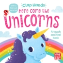 Clap Hands: Here Come the Unicorns : A touch-and-feel board book - Book