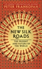The New Silk Roads : The Present and Future of the World