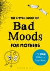 The Little Book of Bad Moods for Mothers : The activity book to save you from going bonkers - Book