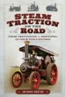Steam Traction on the Road : From Trevithick to Sentinel: 150 Years of Design and Development