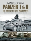 Panzer I and II: The Birth of Hitler's Panzerwaffe : Rare Photographs from Wartime Archives