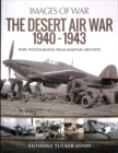 The Desert Air War 1940-1943 : Rare Photographs from Wartime Archives