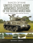 United States Army Armored Division of the Second World War : Rare Photographs from Wartime Archives