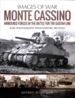 Monte Cassino: Amoured Forces in the Battle for the Gustav Line : Rare Photographs from Wartime Archives