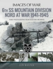 6th SS Mountain Division Nord at War 1941-1945 : Rare Photographs from Wartime Archives