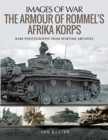 The Armour of Rommel's Afrika Korps : Rare Photographs from Wartime Archives