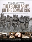 The French Army on the Somme 1916 : Rare Photographs from Wartime Archives