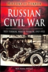 Russian Civil War : Red Terror, White Terror, 1917-1922