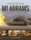 M1 Abrams : Rare Photographs from Wartime Archives