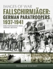 Fallschirmjager: German Paratroopers - 1937-1941 : Rare Photographs from Wartime Archives