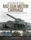 M12 Gun Motor Carriage : Rare Photographs from Wartime Archives