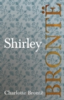 Shirley : Including Introductory Essays by G. K. Chesterton and Virginia Woolf