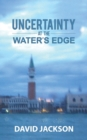 Uncertainty at the Water's Edge