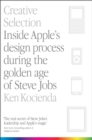 Creative Selection : Inside Apple's Design Process During the Golden Age of Steve Jobs - Book