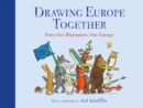 Drawing Europe Together : Forty-five Illustrators, One Europe