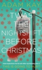 Twas The Nightshift Before Christmas : Festive hospital diaries from the author of million-copy hit This is Going to Hurt