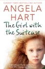 The Girl with the Suitcase : A Girl Without a Home and the Foster Carer Who Changes her Life Forever