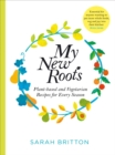 My New Roots : Healthy plant-based and vegetarian recipes for every season