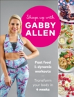 Shape Up with Gabby Allen : Fast food + dynamic workouts - transform your body in 4 weeks