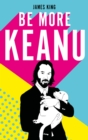 Be More Keanu - Book