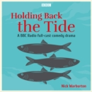 Holding Back the Tide : A BBC Radio full-cast comedy drama - eAudiobook