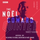The Noel Coward Quintet : Detective. Spy. The entirely fictional adventures of Noel Coward - eAudiobook