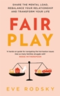 Fair Play : Share the mental load, rebalance your relationship and transform your life - Book