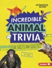Incredible Animal Trivia : Fun Facts and Quizzes