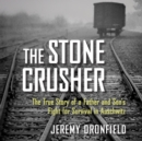 Stone Crusher, The : The True Story of a Father and Son's Fight for Survival in Auschwitz - eAudiobook