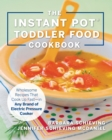 The Instant Pot Toddler Food Cookbook : Wholesome Recipes That Cook Up Fast-in Any Brand of Electric Pressure Cooker - Book