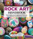 Rock Art Handbook : Techniques and Projects for Painting, Coloring, and Transforming Stones