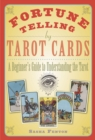 Fortune Telling by Tarot Cards : A Beginner's Guide to Understanding the Tarot