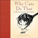 Why Cats Do That : A Collection of Curious Kitty Quirks