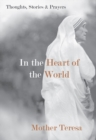 In the Heart of the World : Thoughts, Stories, and Prayers