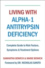 Living With Alpha-1 Antitrypsin Deficiency : Complete Guide to Risk Factors, Symptoms & Treatment Options - Book