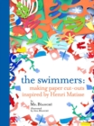 The Swimmers : Making Paper Cut-Outs Inspired by Henri Matisse - Book