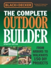 The Complete Outdoor Builder (Black & Decker) : From Arbors to Walkways 150 DIY Projects