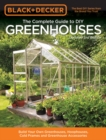 Black & Decker The Complete Guide to DIY Greenhouses, Updated 2nd Edition : Build Your Own Greenhouses, Hoophouses, Cold Frames & Greenhouse Accessories