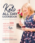 The Keto All Day Cookbook : More Than 100 Low-Carb Recipes That Let You Stay Keto for Breakfast, Lunch, and Dinner - Book