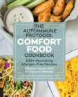 The Autoimmune Protocol Comfort Food Cookbook : 100+ Nourishing Allergen-Free Recipes - Book