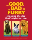 The Good, the Bad, and the Furry : Choosing the Dog That's Right for You