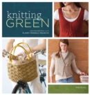 Knitting Green : Conversations and Planet Friendly Projects