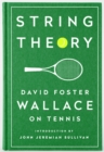 String Theory: David Foster Wallace On Tennis : A Library of America Special Publication