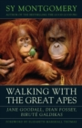 Walking with the Great Apes : Jane Goodall, Dian Fossey, Birute Galdikas