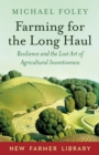 Farming for the Long Haul : Resilience and the Lost Art of Agricultural Inventiveness
