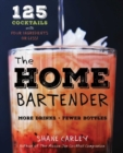 The Home Bartender : 125 Cocktails Made with Four Ingredients or Less