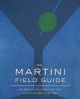 The Martini Field Guide : Martini Culture for the Cocktail Renaissance