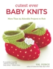 Cutest Ever Baby Knits : More Than 25 Adorable Projects to Knit