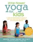 Little Flower Yoga for Kids : A Yoga and Mindfulness Program to Help Your Child Improve Attention and Emotional Balance - Book